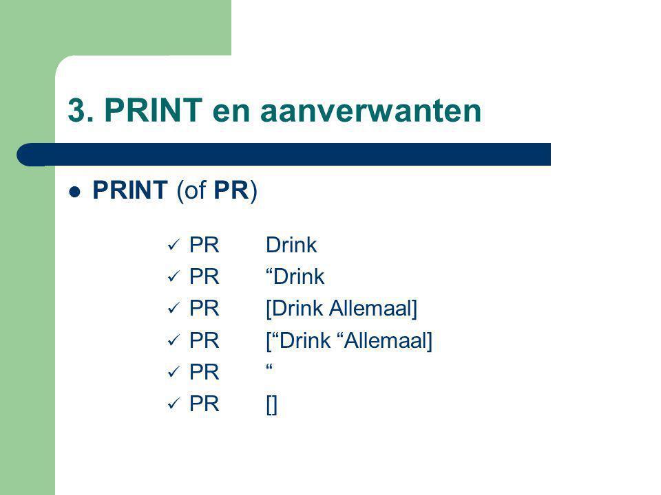 """3. PRINT en aanverwanten PRINT (of PR) PRDrink PR""""Drink PR[Drink Allemaal] PR[""""Drink """"Allemaal] PR"""" PR[]"""