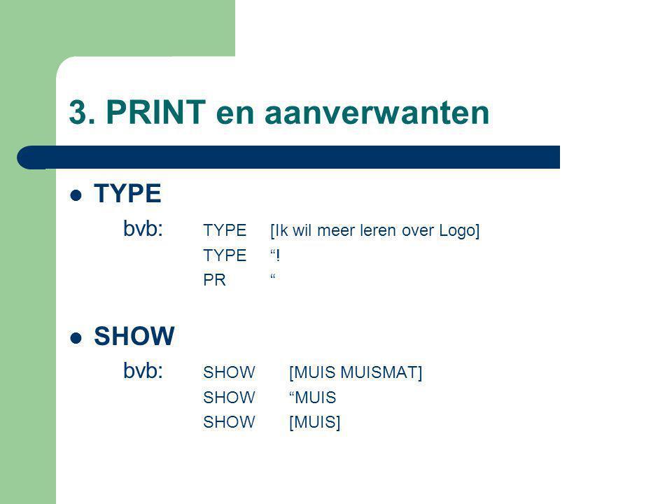 3. PRINT en aanverwanten TYPE bvb: TYPE[Ik wil meer leren over Logo] TYPE .