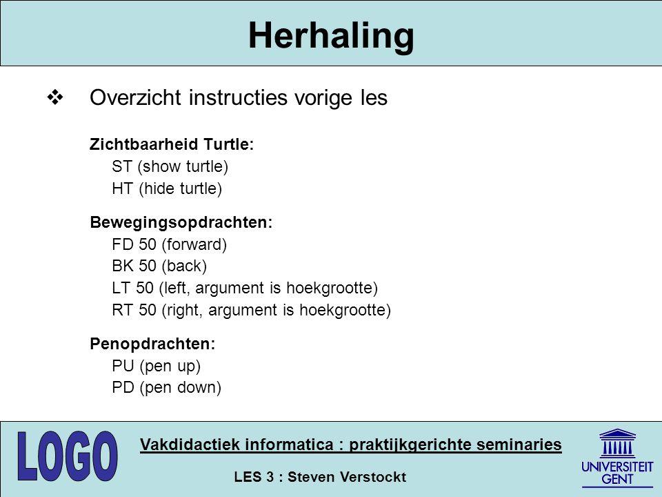 LES 3 : Steven Verstockt Vakdidactiek informatica : praktijkgerichte seminaries Herhaling  Overzicht instructies vorige les Zichtbaarheid Turtle: ST