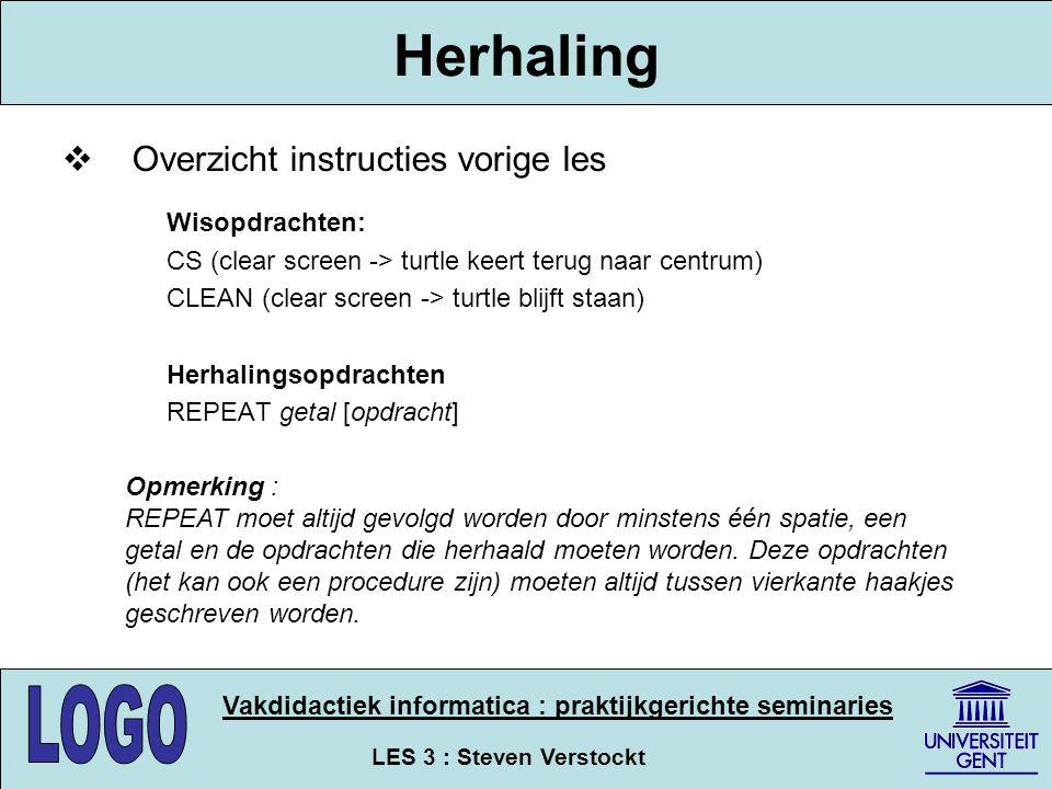 LES 3 : Steven Verstockt Vakdidactiek informatica : praktijkgerichte seminaries Herhaling  Overzicht instructies vorige les Wisopdrachten: CS (clear