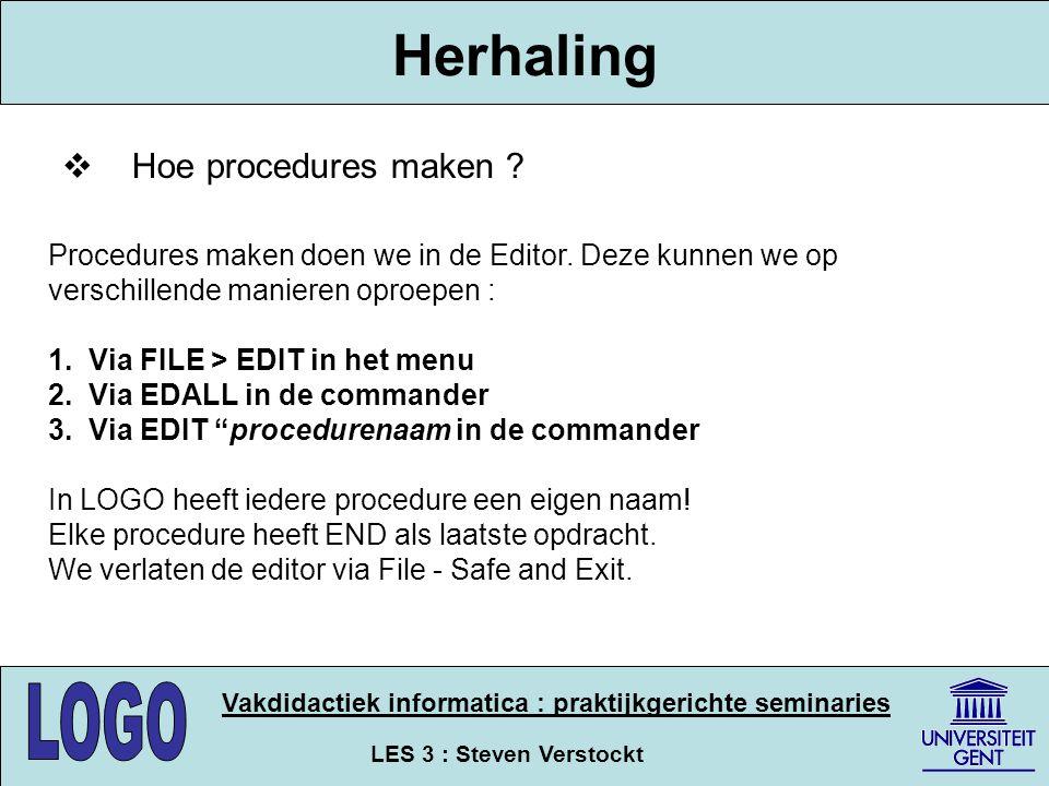 LES 3 : Steven Verstockt Vakdidactiek informatica : praktijkgerichte seminaries HUISTAAK Oefening : Belgische Vlag Maak een procedure rechthoek die je de hoogte, breedte, en opvulkleur kan meegeven als argument.