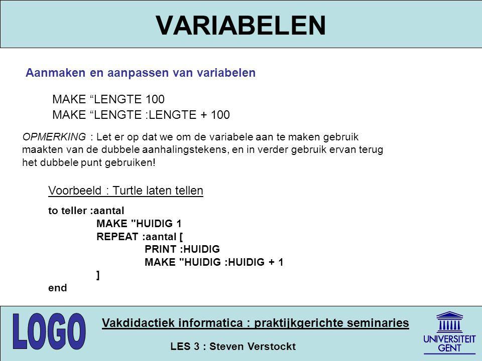 """LES 3 : Steven Verstockt Vakdidactiek informatica : praktijkgerichte seminaries VARIABELEN Aanmaken en aanpassen van variabelen MAKE """"LENGTE 100 MAKE"""