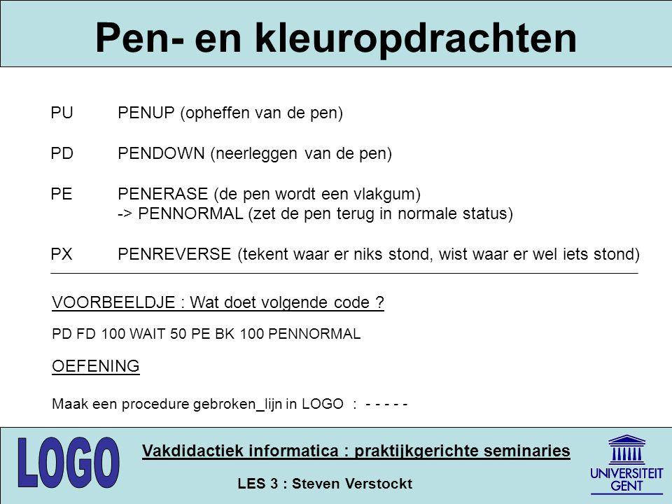 LES 3 : Steven Verstockt Vakdidactiek informatica : praktijkgerichte seminaries Pen- en kleuropdrachten PUPENUP (opheffen van de pen) PDPENDOWN (neerl