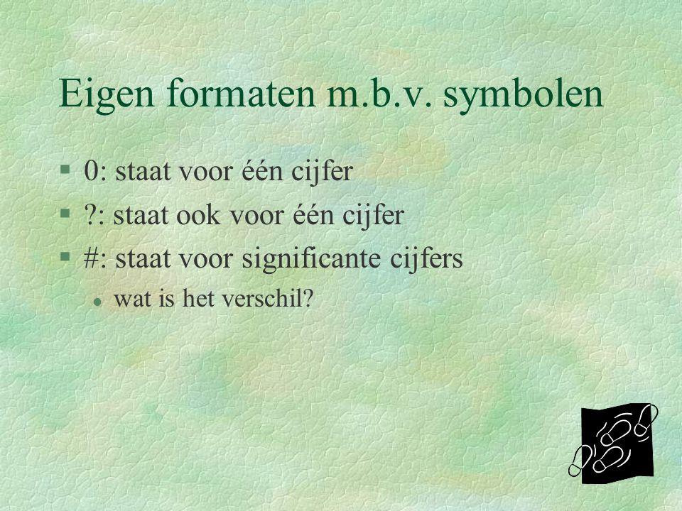 Eigen formaten m.b.v. symbolen §0: staat voor één cijfer §?: staat ook voor één cijfer §#: staat voor significante cijfers l wat is het verschil?