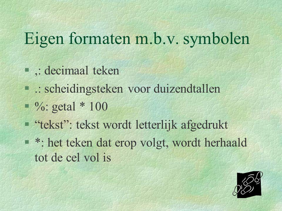 """Eigen formaten m.b.v. symbolen §,: decimaal teken §.: scheidingsteken voor duizendtallen §%: getal * 100 §""""tekst"""": tekst wordt letterlijk afgedrukt §*"""