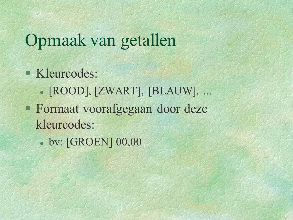 Opmaak van getallen §Kleurcodes: l [ROOD], [ZWART], [BLAUW],... §Formaat voorafgegaan door deze kleurcodes: l bv: [GROEN] 00,00