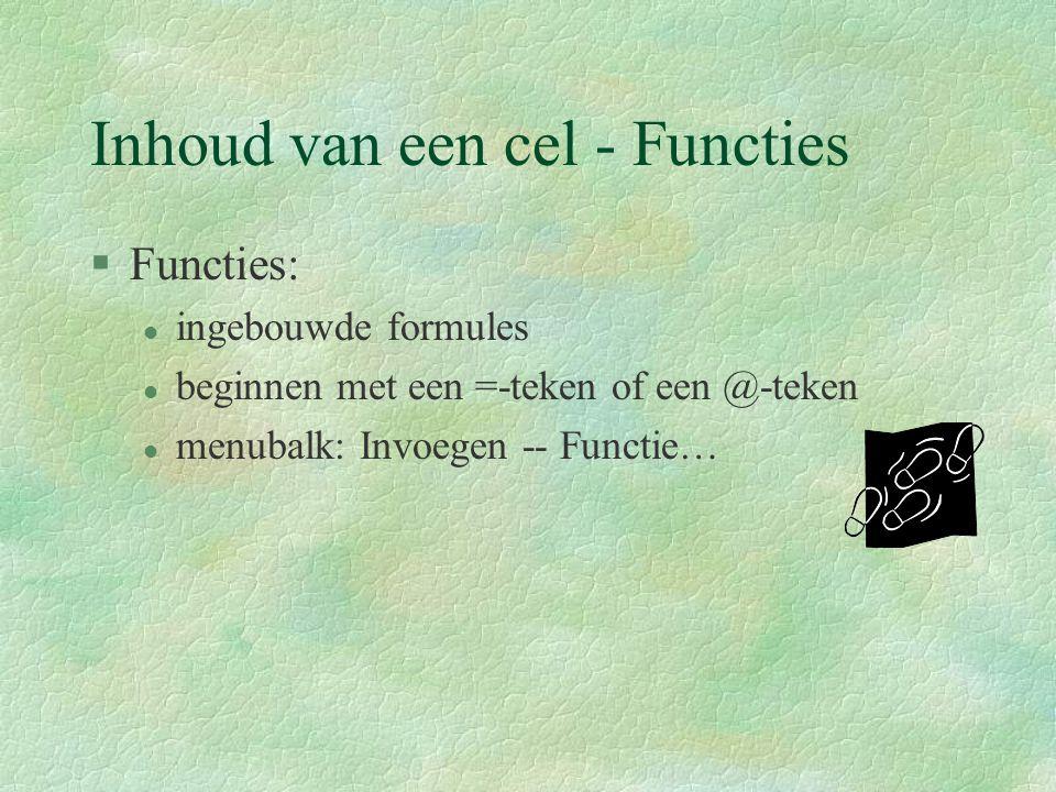 Inhoud van een cel - Functies §Functies: l ingebouwde formules l beginnen met een =-teken of een @-teken l menubalk: Invoegen -- Functie…