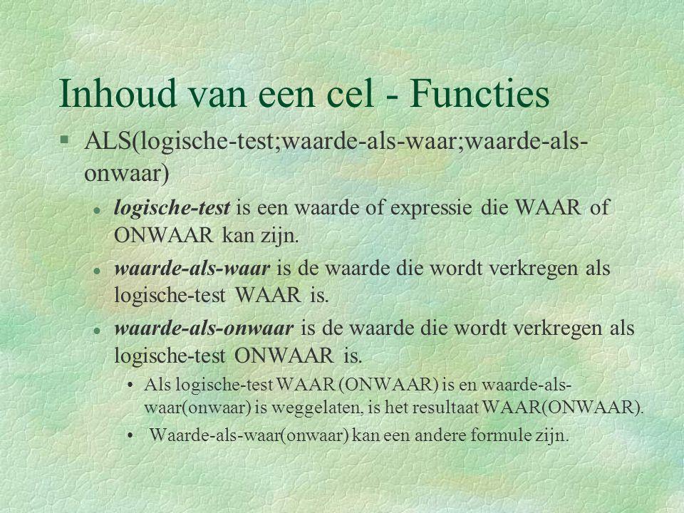 Inhoud van een cel - Functies §ALS(logische-test;waarde-als-waar;waarde-als- onwaar) l logische-test is een waarde of expressie die WAAR of ONWAAR kan