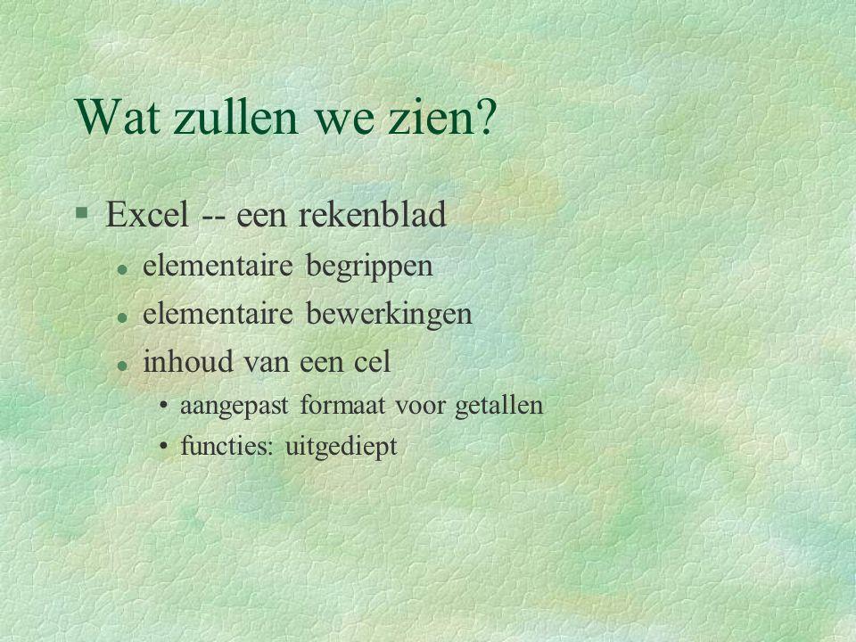 Wat zullen we zien? §Excel -- een rekenblad l elementaire begrippen l elementaire bewerkingen l inhoud van een cel aangepast formaat voor getallen fun
