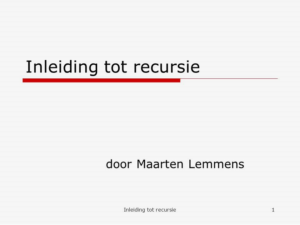 Inleiding tot recursie12 Conclusie  Plaats van de recursieve oproep kan een invloed hebben op het resultaat.