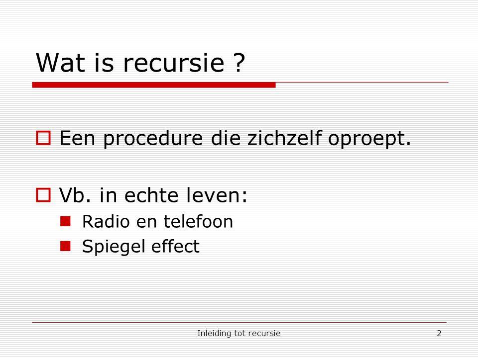 Inleiding tot recursie13 Conclusie  Recursie kan gebruikt worden voor complexe tekeningen of wiskundige berekeningen.