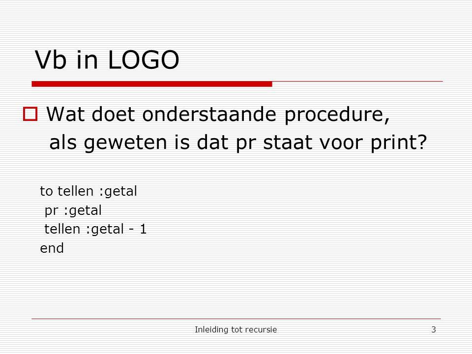 Inleiding tot recursie3 Vb in LOGO  Wat doet onderstaande procedure, als geweten is dat pr staat voor print.