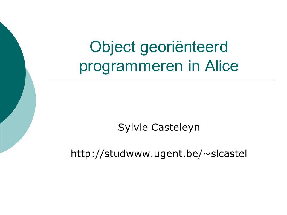 Object georiënteerd programmeren in Alice Sylvie Casteleyn http://studwww.ugent.be/~slcastel