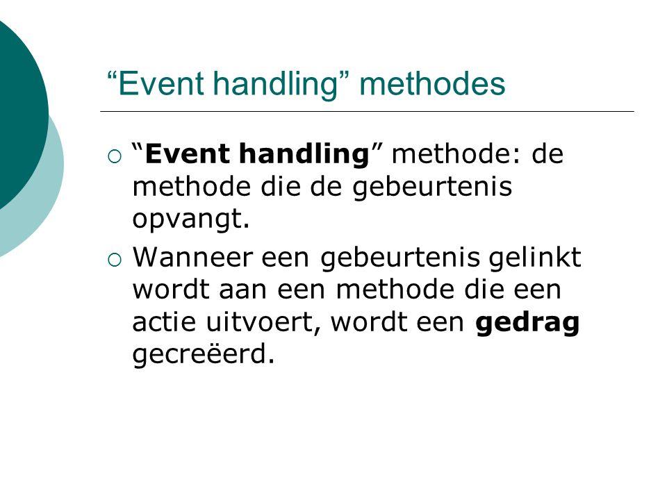 Event handling methodes  Event handling methode: de methode die de gebeurtenis opvangt.