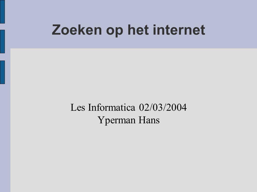Zoeken op het internet Les Informatica 02/03/2004 Yperman Hans