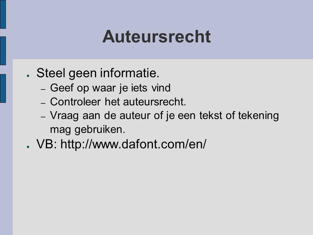 Auteursrecht ● Steel geen informatie. – Geef op waar je iets vind – Controleer het auteursrecht. – Vraag aan de auteur of je een tekst of tekening mag