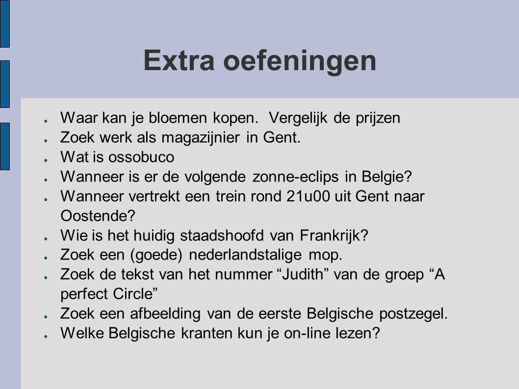 Extra oefeningen ● Waar kan je bloemen kopen. Vergelijk de prijzen ● Zoek werk als magazijnier in Gent. ● Wat is ossobuco ● Wanneer is er de volgende
