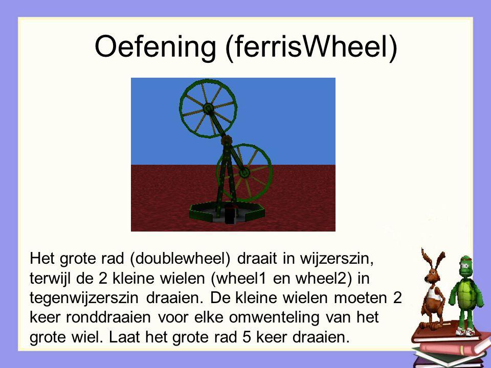 Oefening (ferrisWheel) Het grote rad (doublewheel) draait in wijzerszin, terwijl de 2 kleine wielen (wheel1 en wheel2) in tegenwijzerszin draaien. De