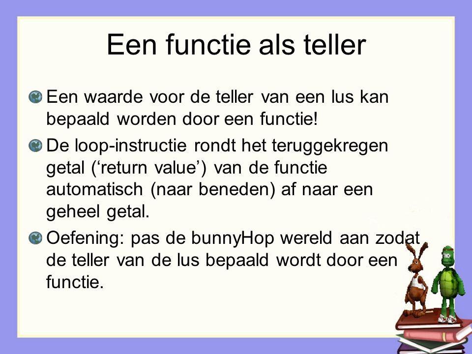 Een functie als teller Een waarde voor de teller van een lus kan bepaald worden door een functie! De loop-instructie rondt het teruggekregen getal ('r