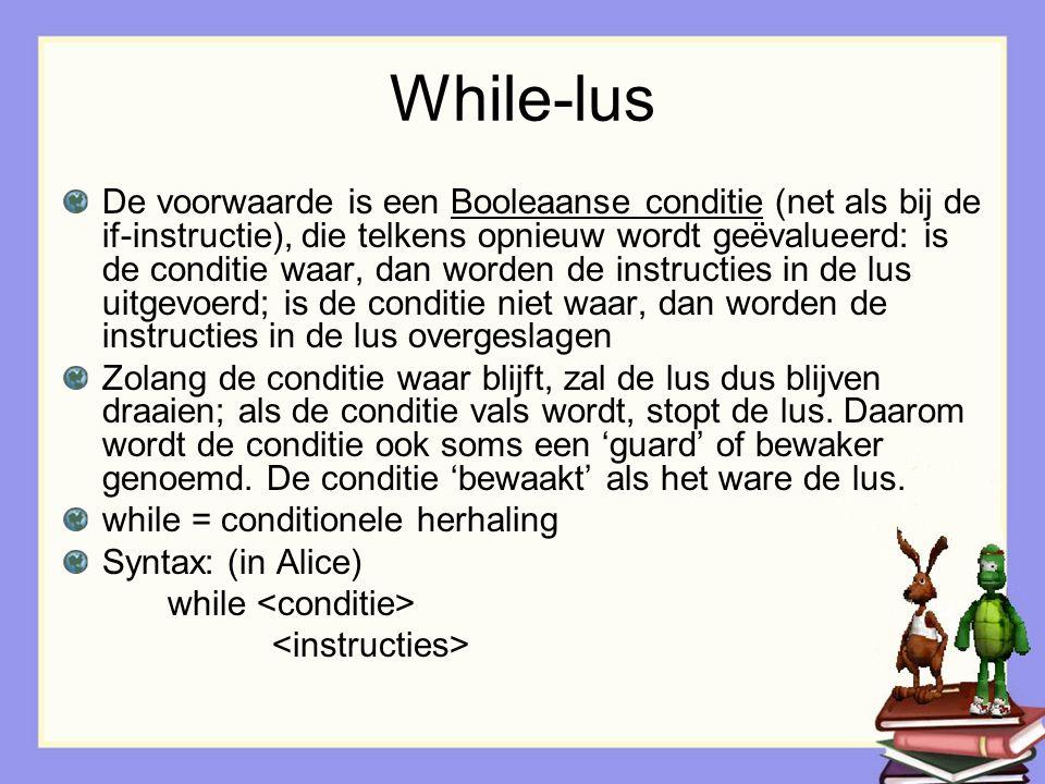While-lus De voorwaarde is een Booleaanse conditie (net als bij de if-instructie), die telkens opnieuw wordt geëvalueerd: is de conditie waar, dan wor