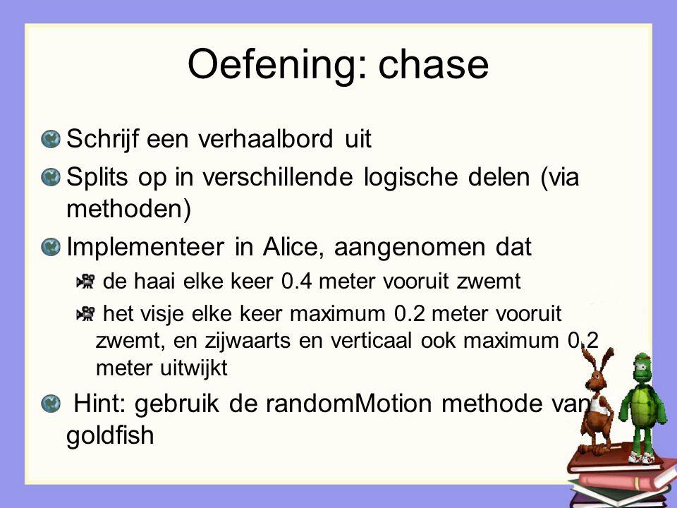 Oefening: chase Schrijf een verhaalbord uit Splits op in verschillende logische delen (via methoden) Implementeer in Alice, aangenomen dat de haai elk