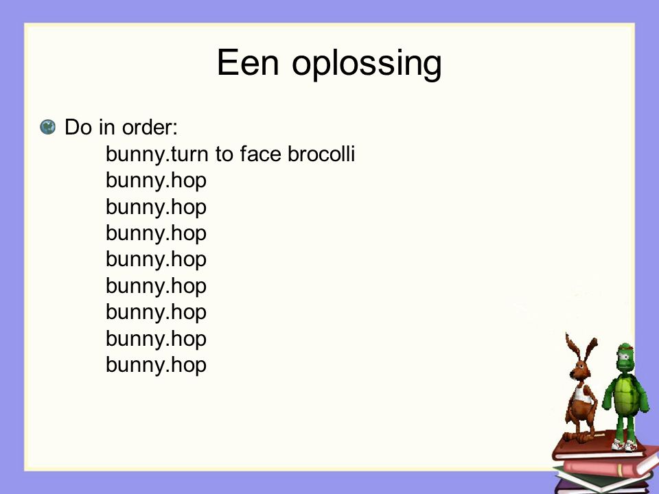 Een oplossing Do in order: bunny.turn to face brocolli bunny.hop