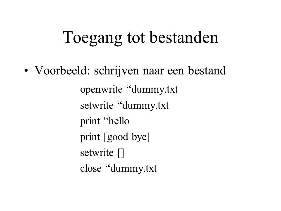 Toegang tot bestanden Voorbeeld: schrijven naar een bestand openwrite dummy.txt setwrite dummy.txt print hello print [good bye] setwrite [] close dummy.txt