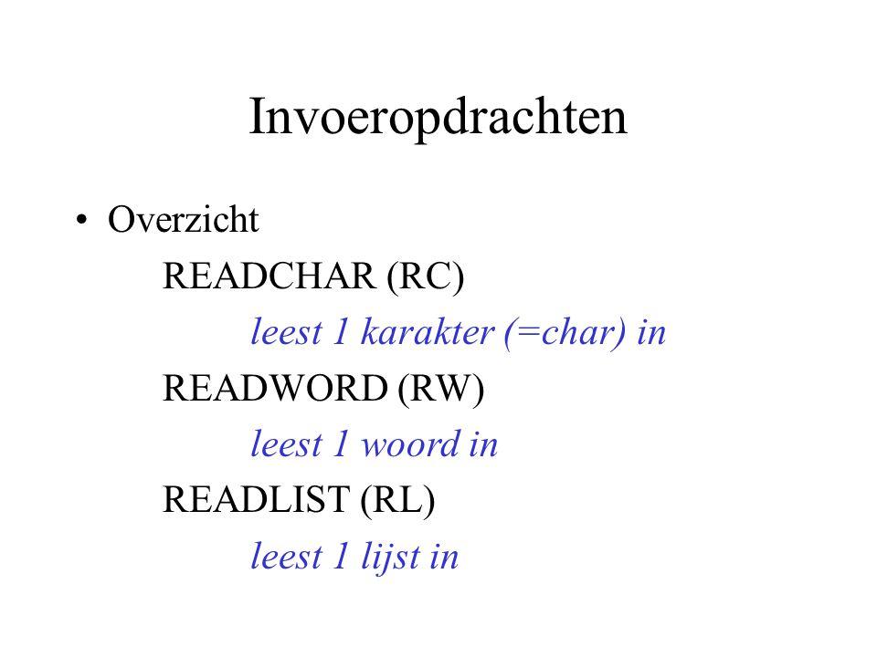 Invoeropdrachten Overzicht READCHAR (RC) leest 1 karakter (=char) in READWORD (RW) leest 1 woord in READLIST (RL) leest 1 lijst in