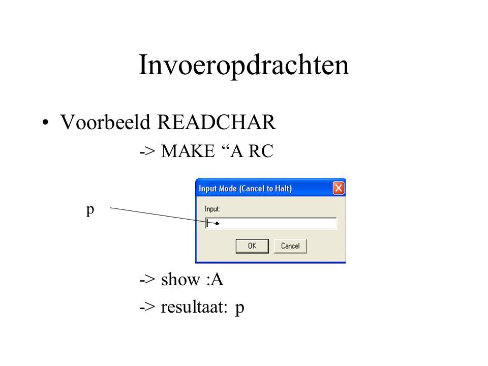 Invoeropdrachten Voorbeeld READCHAR -> MAKE A RC p -> show :A -> resultaat: p