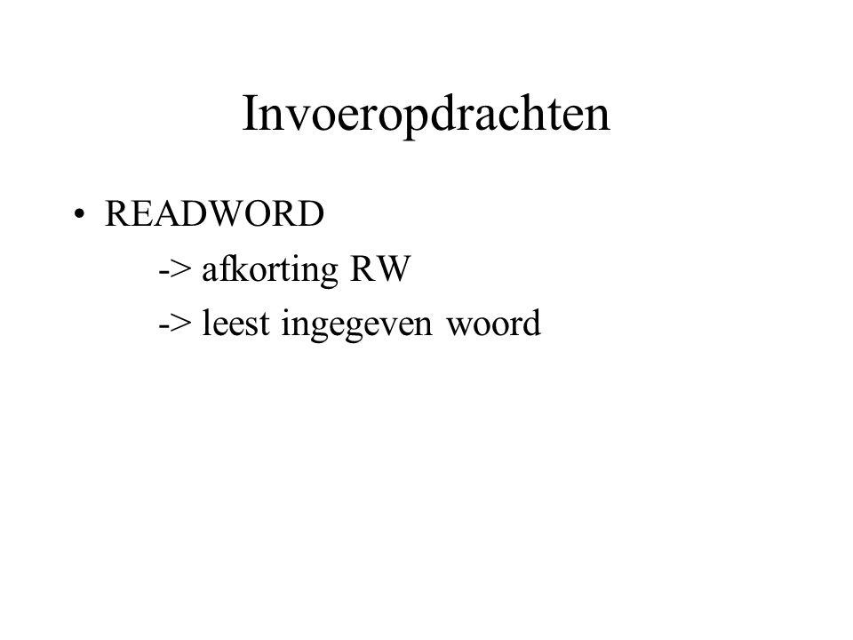 Invoeropdrachten Voorbeeld READWORD -> MAKE A RW -> show :A -> resultaat: Pol Pol