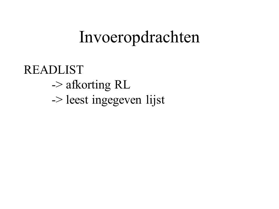 Invoeropdrachten READLIST -> afkorting RL -> leest ingegeven lijst