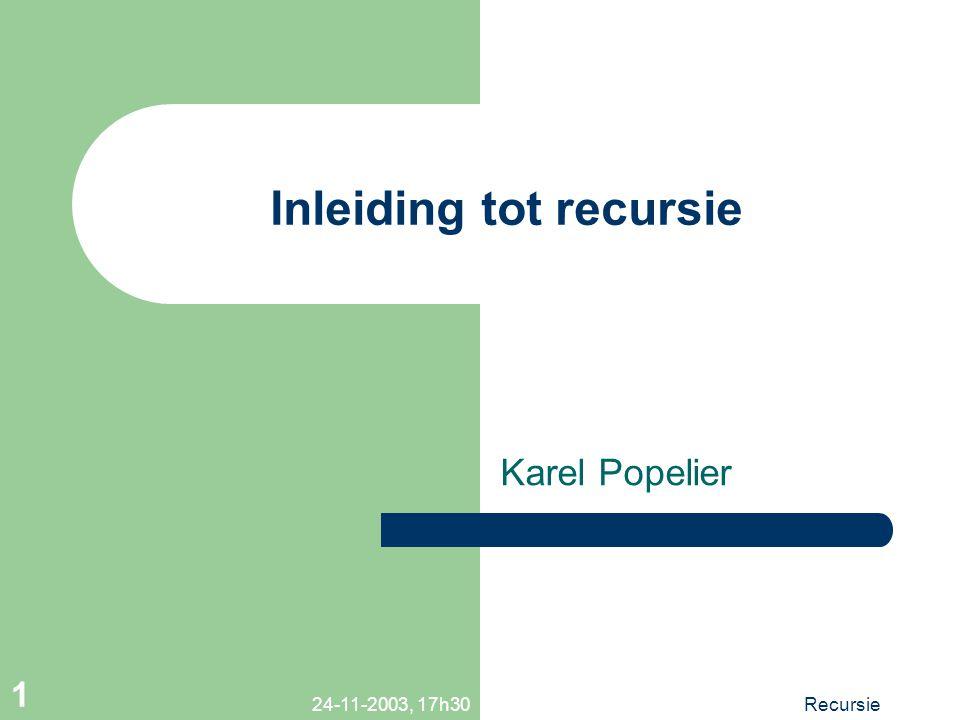 24-11-2003, 17h30Recursie 1 Inleiding tot recursie Karel Popelier