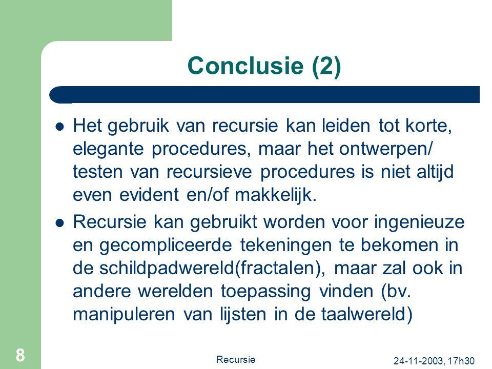 24-11-2003, 17h30 Recursie 8 Conclusie (2) Het gebruik van recursie kan leiden tot korte, elegante procedures, maar het ontwerpen/ testen van recursieve procedures is niet altijd even evident en/of makkelijk.