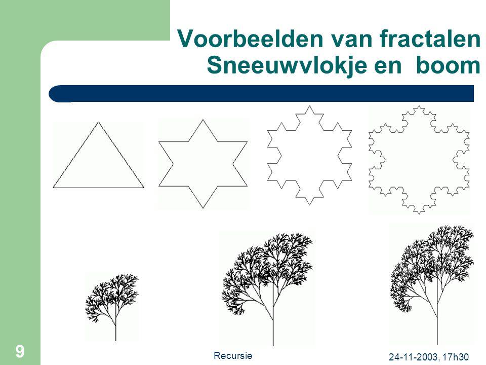 24-11-2003, 17h30 Recursie 9 Voorbeelden van fractalen Sneeuwvlokje en boom