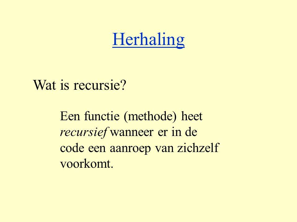 Wat is recursie? Een functie (methode) heet recursief wanneer er in de code een aanroep van zichzelf voorkomt. Herhaling