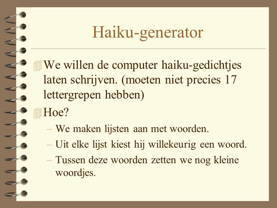 Haiku-generator 4 We willen de computer haiku-gedichtjes laten schrijven.