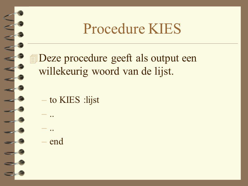 Procedure KIES 4 Deze procedure geeft als output een willekeurig woord van de lijst.