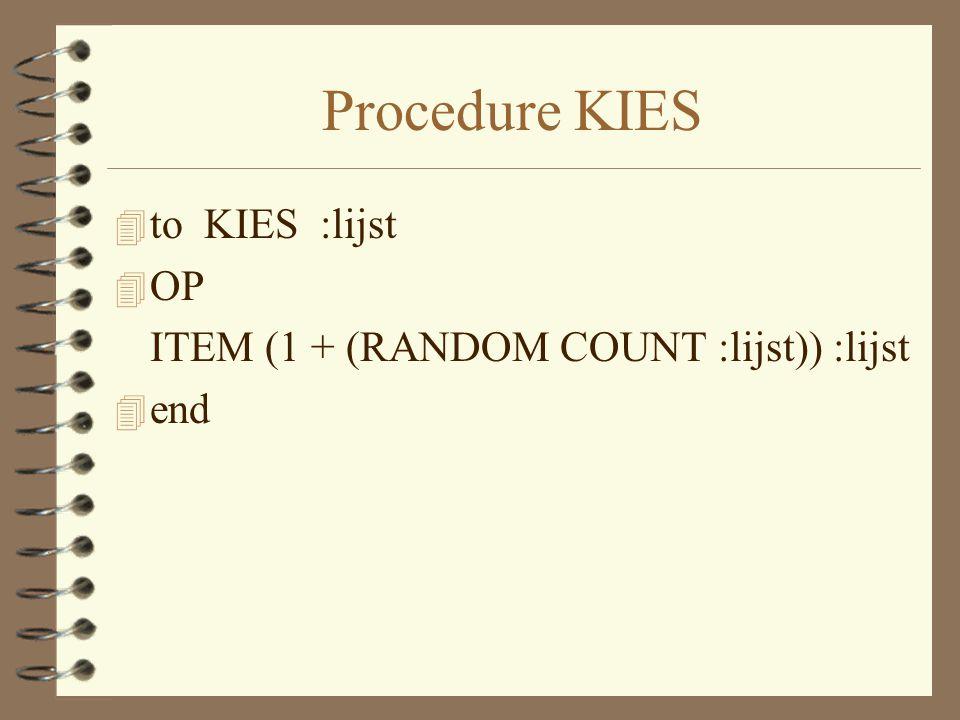 Procedure KIES 4 to KIES :lijst 4 OP ITEM (1 + (RANDOM COUNT :lijst)) :lijst 4 end