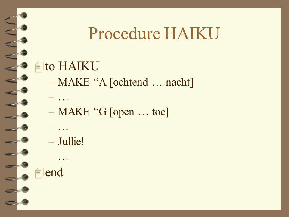 Procedure HAIKU 4 to HAIKU –MAKE A [ochtend … nacht] –… –MAKE G [open … toe] –… –Jullie! –… 4 end