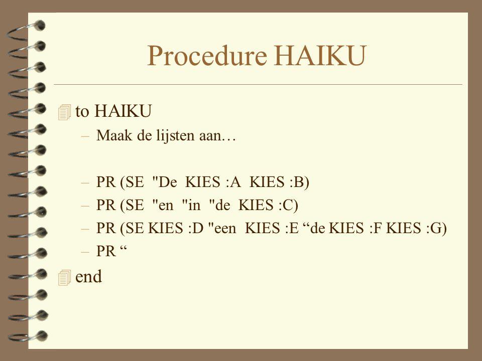 Procedure HAIKU 4 to HAIKU –Maak de lijsten aan… –PR (SE De KIES :A KIES :B) –PR (SE en in de KIES :C) –PR (SE KIES :D een KIES :E de KIES :F KIES :G) –PR 4 end