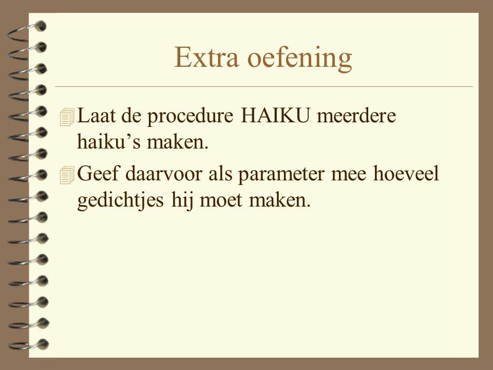 Extra oefening 4 Laat de procedure HAIKU meerdere haiku's maken.