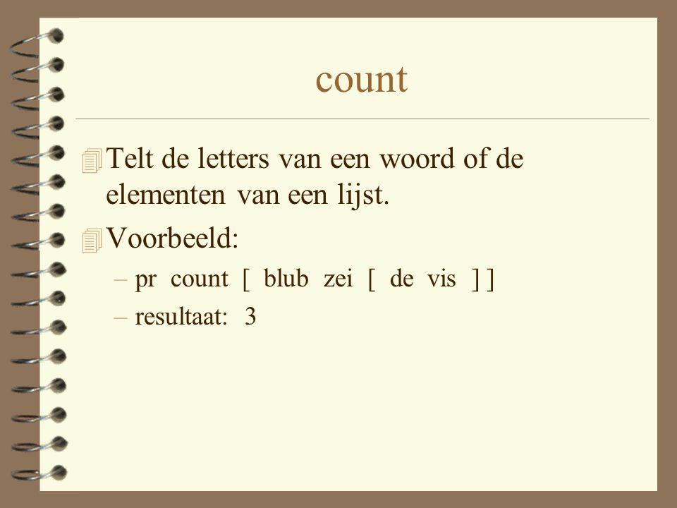 count 4 Telt de letters van een woord of de elementen van een lijst.