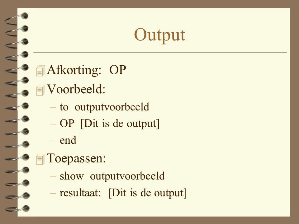 Output 4 Afkorting: OP 4 Voorbeeld: –to outputvoorbeeld –OP [Dit is de output] –end 4 Toepassen: –show outputvoorbeeld –resultaat: [Dit is de output]