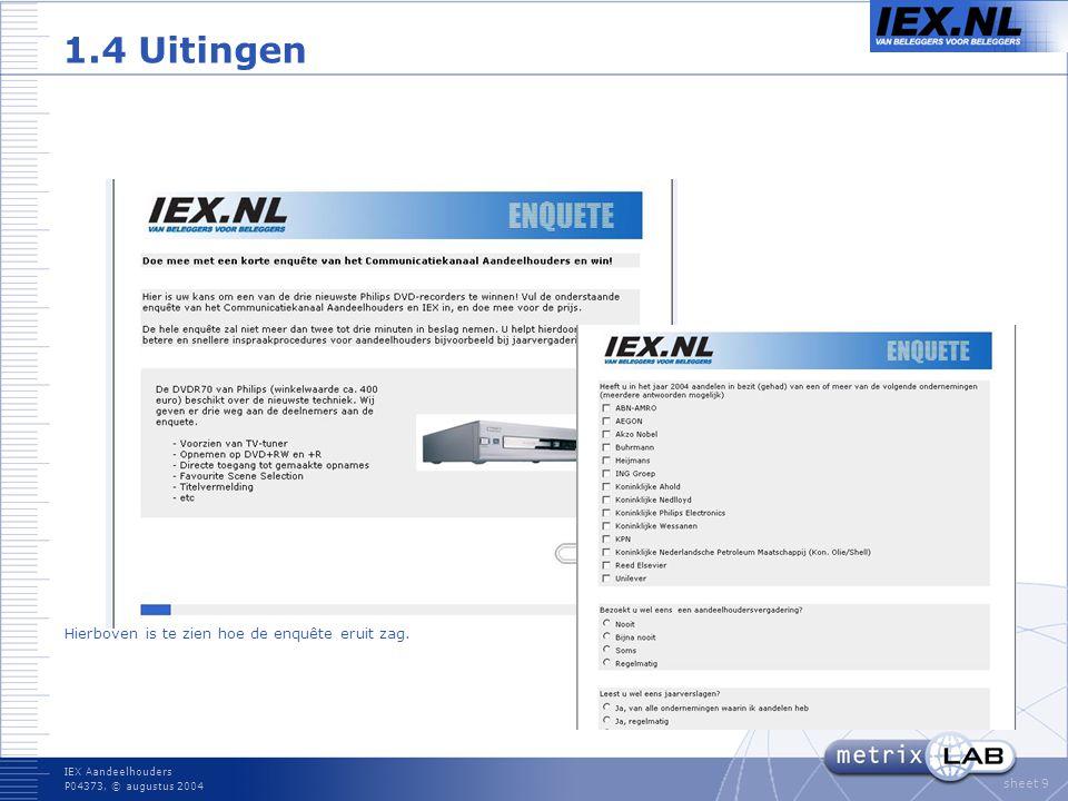IEX Aandeelhouders P04373, © augustus 2004 sheet 9 1.4 Uitingen Hierboven is te zien hoe de enquête eruit zag.