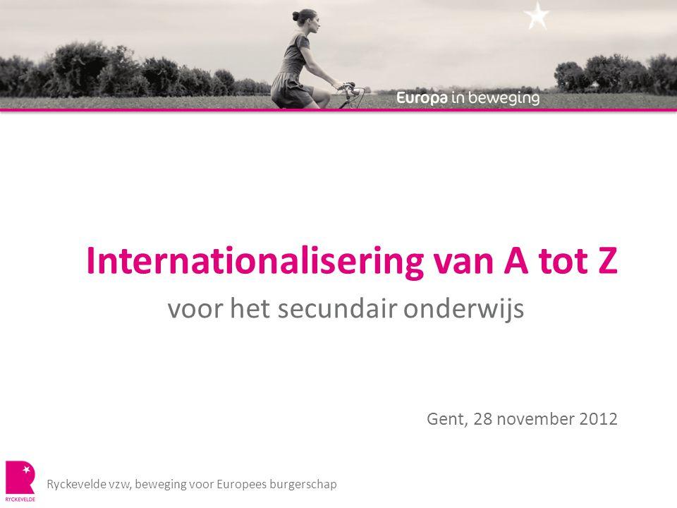 Internationalisering van A tot Z voor het secundair onderwijs Ryckevelde vzw, beweging voor Europees burgerschap Gent, 28 november 2012