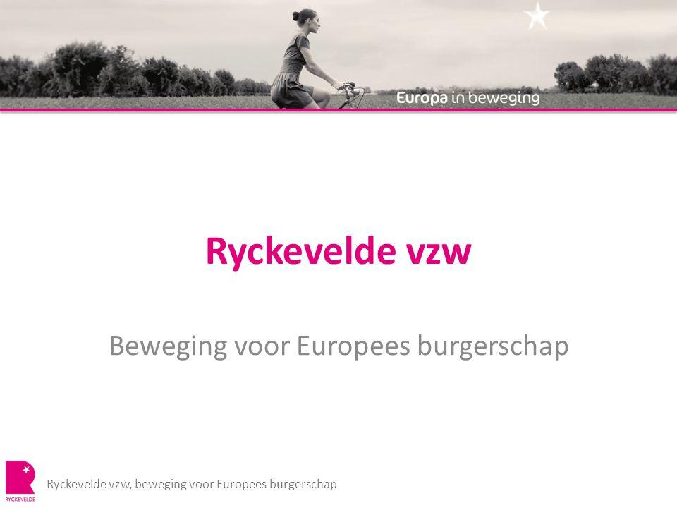 Ryckevelde vzw Ryckevelde vzw, beweging voor Europees burgerschap Beweging voor Europees burgerschap