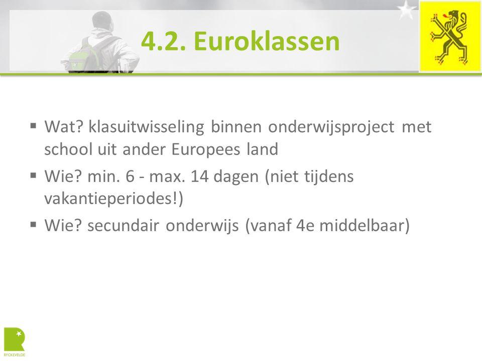 4.2. Euroklassen  Wat? klasuitwisseling binnen onderwijsproject met school uit ander Europees land  Wie? min. 6 - max. 14 dagen (niet tijdens vakant