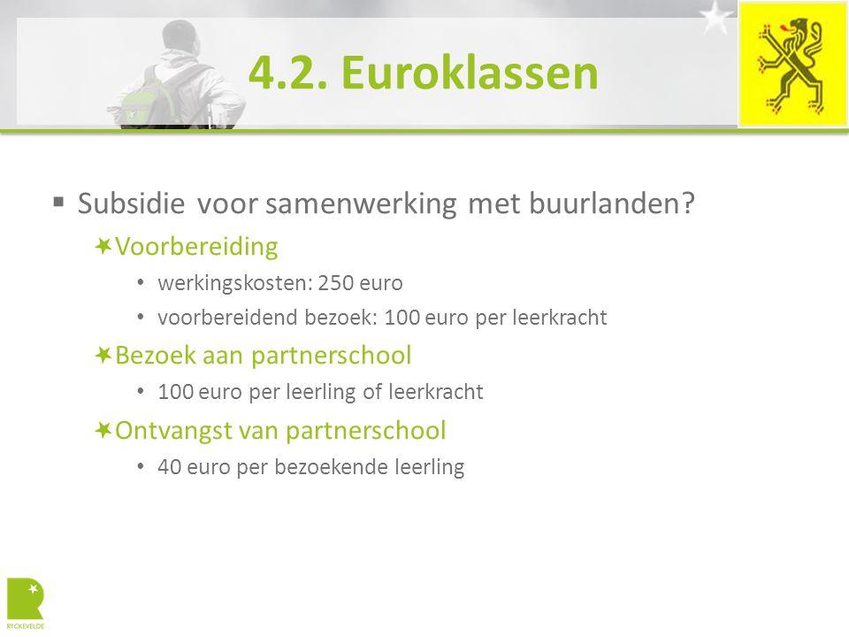 4.2. Euroklassen  Subsidie voor samenwerking met buurlanden? Voorbereiding werkingskosten: 250 euro voorbereidend bezoek: 100 euro per leerkracht Bez