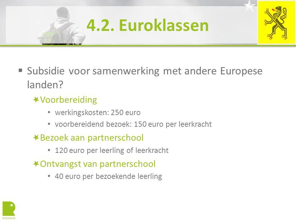 4.2. Euroklassen  Subsidie voor samenwerking met andere Europese landen? Voorbereiding werkingskosten: 250 euro voorbereidend bezoek: 150 euro per le