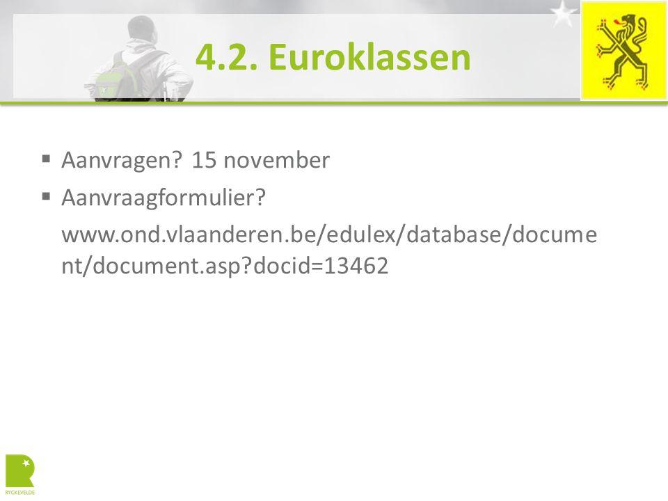 4.2. Euroklassen  Aanvragen? 15 november  Aanvraagformulier? www.ond.vlaanderen.be/edulex/database/docume nt/document.asp?docid=13462